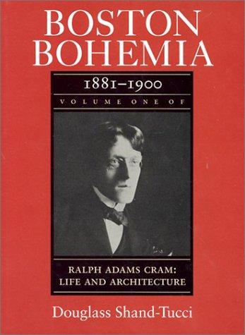 9780870239205: Boston Bohemia, 1881-1900: Ralph Adams Cram - Life and Architecture (Ralph Adams Cram : Life and Architecture, Vol 1)
