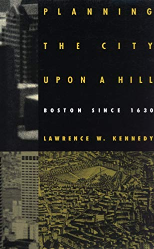 9780870239236: Planning the City upon a Hill: Boston since 1630