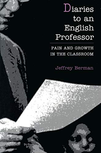 Diaries to an English Professor: Pain and Growth in the Classroom: Jeffrey Berman