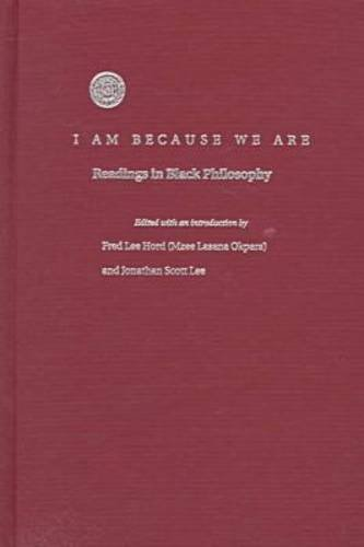 9780870239649: I Am Because We Are: Readings in Black Philosophy