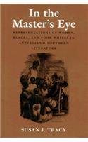 9780870239687: In the Master's Eye: Representations of Women, Blacks, and Poor Whites in Antebellum Southern Literature