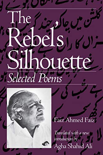 The Rebel's Silhouette: Selected Poems (0870239759) by Faiz Ahmed Faiz
