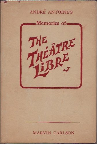 Memories of the ThEAtre-Libre. (Books of the Theatre Series): Andre Antoine, Marvin Carlson