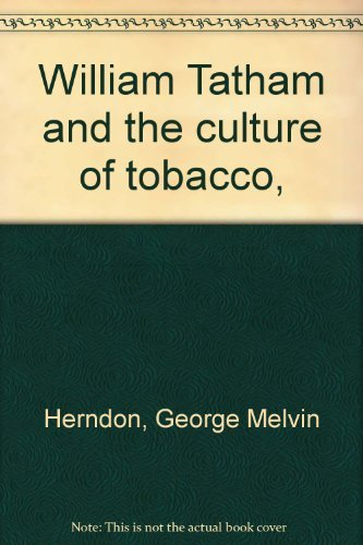 WILLIAM TATHAM AND THE CULTURE OF TOBACCO.: Herndon, G. Melvin.
