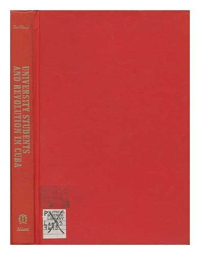 9780870241086: University Students and Revolution in Cuba, 1920-1968