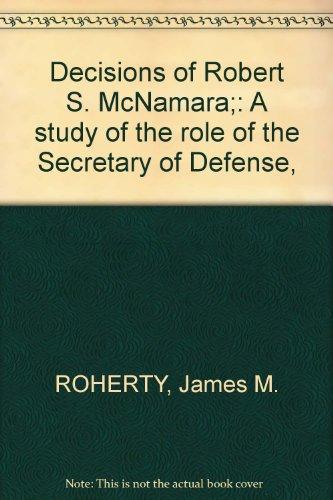 9780870241512: Decisions of Robert S. McNamara;: A study of the role of the Secretary of Defense,