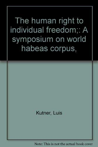 The Human Right to Individual Freedom: A Symposium on World Habeas Corpus
