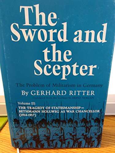 The Sword and the Scepter: The Problem of Militarism in Germany (The Tradegy of Statesmanship : ...