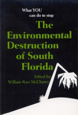 The Environmental Destruction of South Florida: A: McCluney, William Ross