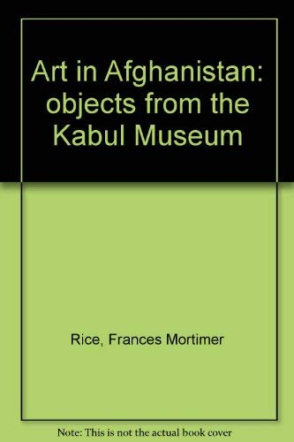 Art in Afghanistan: Objects from the Kabul Museum. Photographs by Frances Mortimer Rice. ...