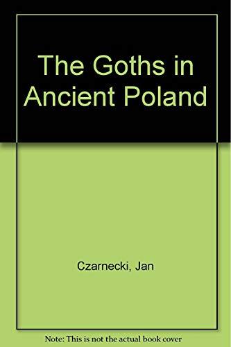 The Goths in Ancient Poland: A Study: Czarnecki, Jan.