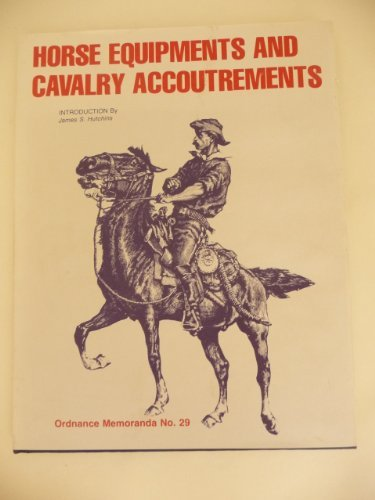 9780870260421: Horse Equipments and Cavalry Accoutrements. Repr of the 1970 Ed