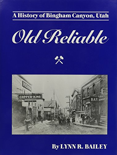 9780870260681: Old Reliable: A History of Bingham Canyon, Utah