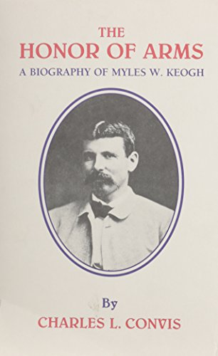 9780870260766: The Honor of Arms: A Biography of Myles W. Keogh (Great West and Indian Series ; 55)