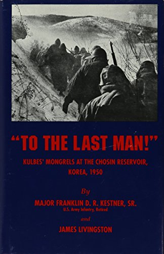 9780870260780: To the Last Man! Kulbes' Mongrels at the Chosin Reservoir, Korea 1950