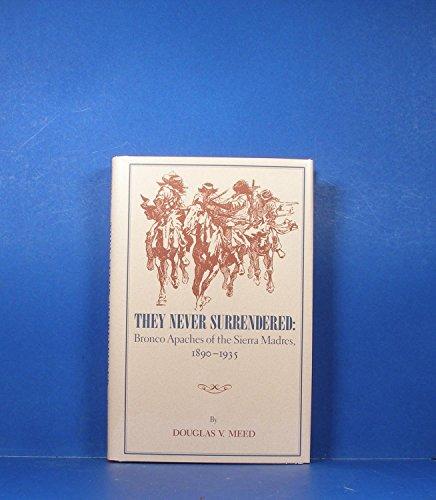9780870260865: They Never Surrendered: Bronco Apaches of the Sierra Madres 1890-1935