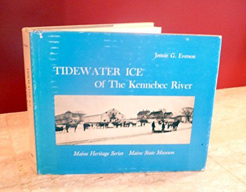 9780870271083: Tidewater ice of the Kennebec River, (Maine State Museum. Maine heritage series, no. 1)