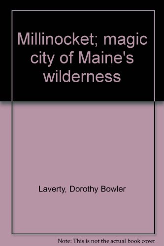 9780870271304: Millinocket; magic city of Maine's wilderness