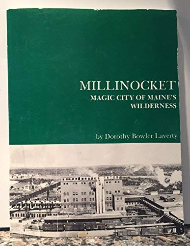 9780870271342: Millinocket; magic city of Maine's wilderness