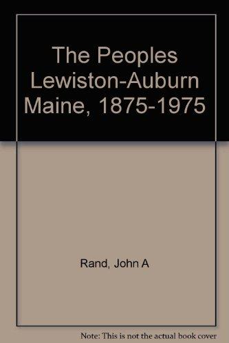 The Peoples Lewiston-Auburn Maine, 1875-1975: Rand, John A.