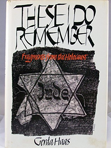 These I Do Remember; Fragments of the Holocaust