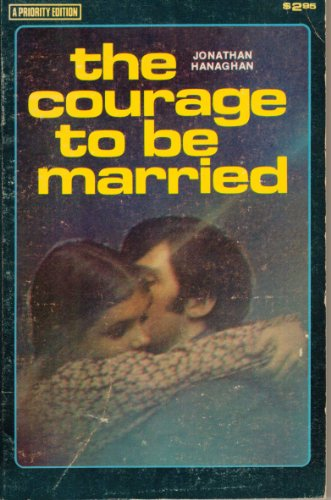 The courage to be married (A Priority edition): Hanaghan, Jonathan