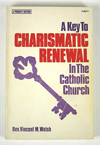 A Key to Charismatic Renewal in the: Vincent M. Walsh