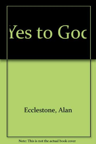 Yes to God (A Priority edition): Ecclestone, Alan