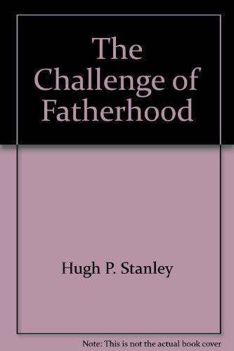The Challenge of Fatherhood: Stanley, Hugh P.