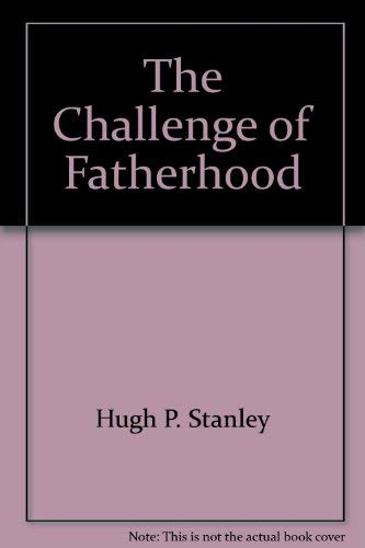 The Challenge of Fatherhood: Stanley, Hugh P.