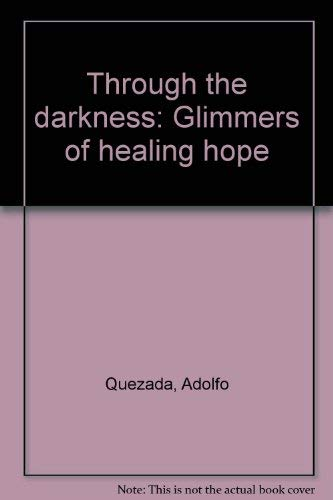 Through the darkness: Glimmers of healing hope (0870292560) by Adolfo Quezada