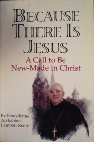 9780870293054: Because there is Jesus: A call to be new-made in Christ : homilies and conferences