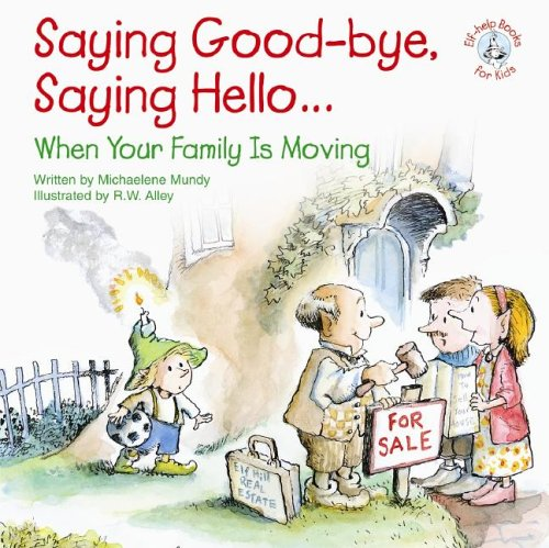 9780870293931: Saying Good-Bye, Saying Hello...: When Your Family Is Moving (Elf-Help Books for Kids)