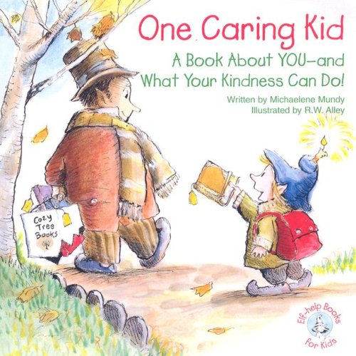 One Caring Kid: A Book about You-And What Your Kindness Can Do! (Elf-Help Books for Kids): Mundy, ...
