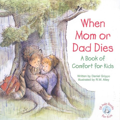 9780870294150: When Mom or Dad Dies: A Book for Comfort for Kids (Elf-Help Books for Kids)