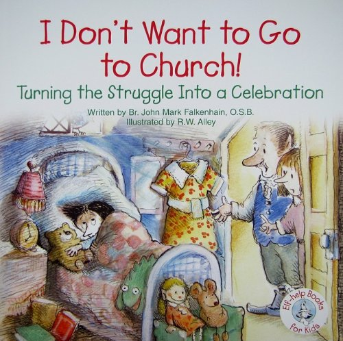 9780870294235: I Don't Want to Go to Church!: Turning the Struggle Into a Celebration (Elf-Help Books for Kids)