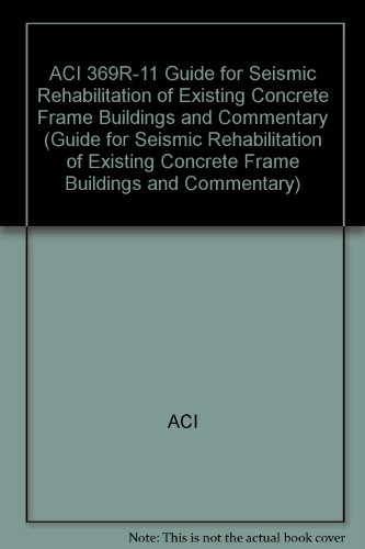 9780870314193: ACI 369R-11 Guide for Seismic Rehabilitation of Existing Concrete Frame Buildings and Commentary (Guide for Seismic Rehabilitation of Existing Concrete Frame Buildings and Commentary)