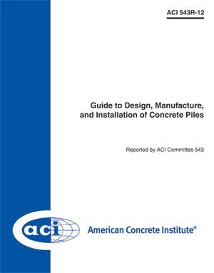 9780870317590: 543R-12 Guide To Design, Manufacture, and Installation of Concrete Piles