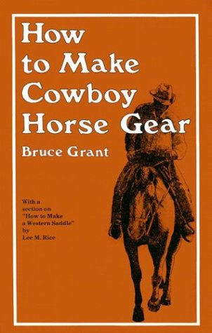 How to Make Cowboy Horse Gear: Grant, Bruce; Rice,