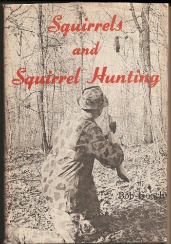 Squirrels and Squirrel Hunting: Gooch, Bob