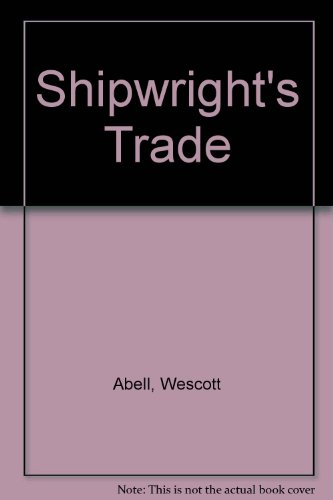 The Shipwright's Trade: Wescott Abell