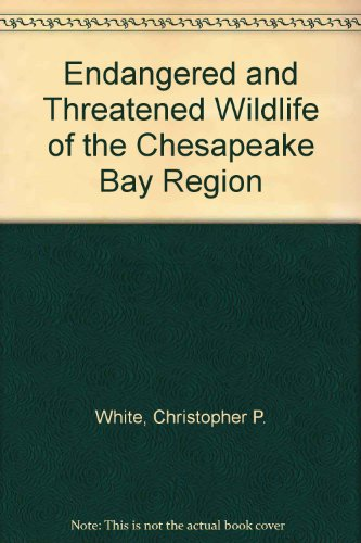 Endangered and Threatened Wildlife of the Chesapeake Bay Region: White, Christopher P.