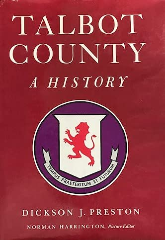 Talbot County: A History: Dickson Preston