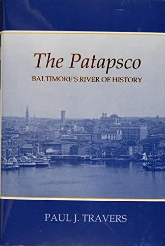 The Patapsco: Baltimore's River of History: Travers, Paul Joseph