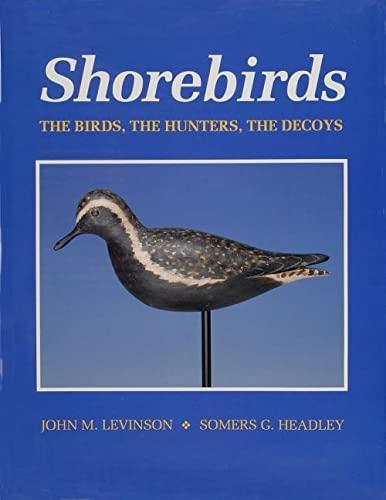 Shorebirds: The Birds, the Hunters, the Decoys: Levinson M.D., John