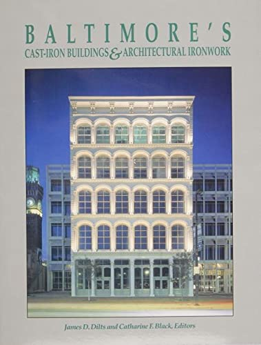 Baltimore's Cast-Iron Buildings and Architectural Ironwork: James D. Dilts;