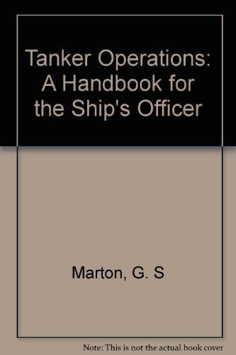 Tanker Operations: A Handbook for the Ship's Officer: Marton, G. S.