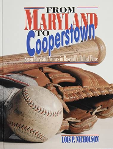 From Maryland to Cooperstown: Seven Maryland Natives in Baseball's Hall of Fame: Nicholson, ...