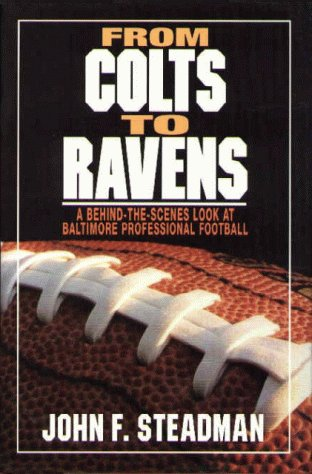 From Colts to Ravens : A Behind-The-Scenes Look at Baltimore Professional Football: Steadman, John ...
