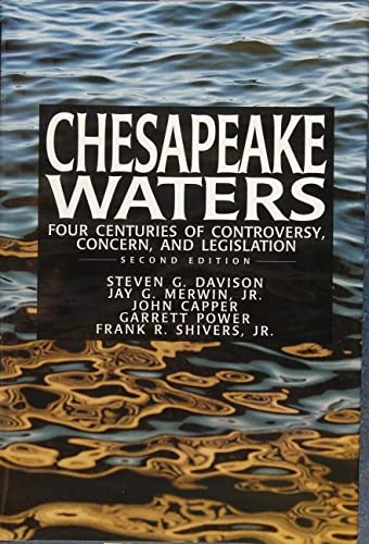 Chesapeake (Bay) Waters: Four Centuries of Controversy,: Jay G. Merwin,